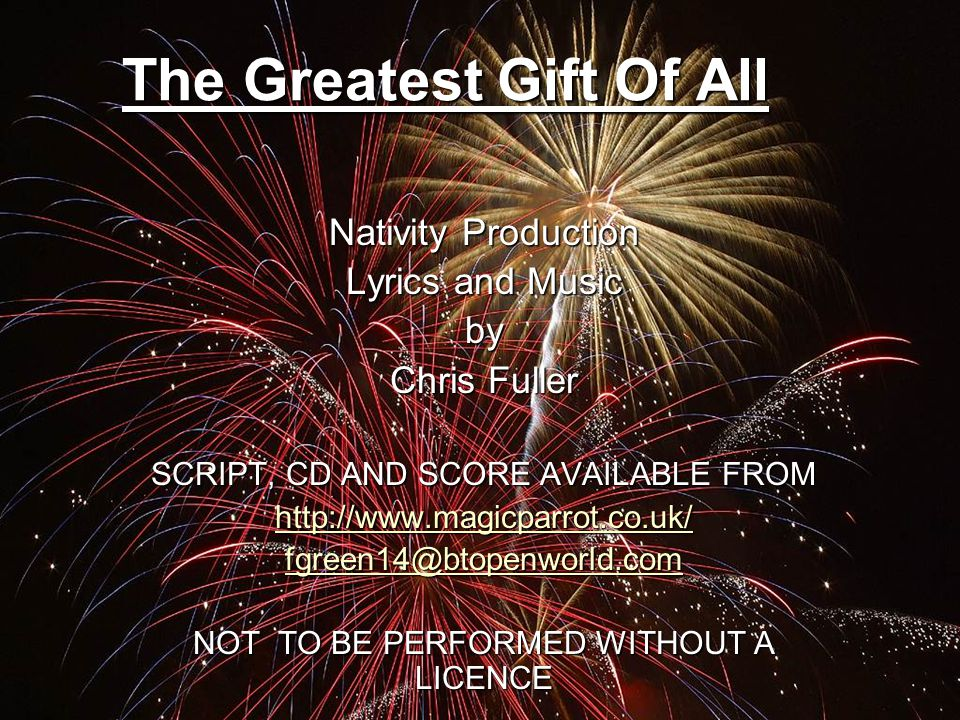 The Greatest Gift Of All Nativity Production Lyrics and Music by Chris Fuller SCRIPT, CD AND SCORE AVAILABLE FROM http://www.magicparrot.co.uk/ fgreen