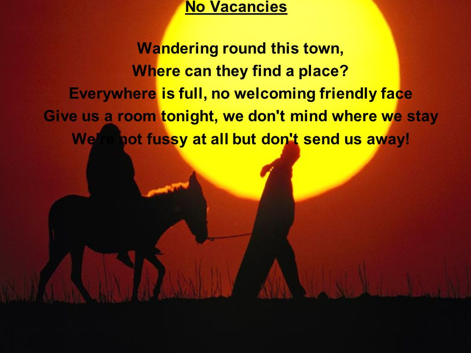 We ve no rooms left, no vacancies They ve all been taken, can t you see.