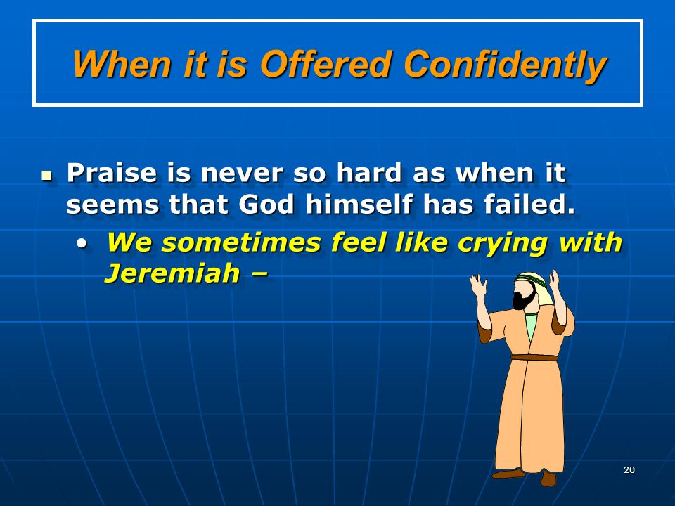 20 When it is Offered Confidently Praise is never so hard as when it seems that God himself has failed. Praise is never so hard as when it seems that