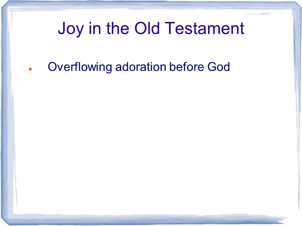 Joy in the Old Testament Overflowing adoration before God
