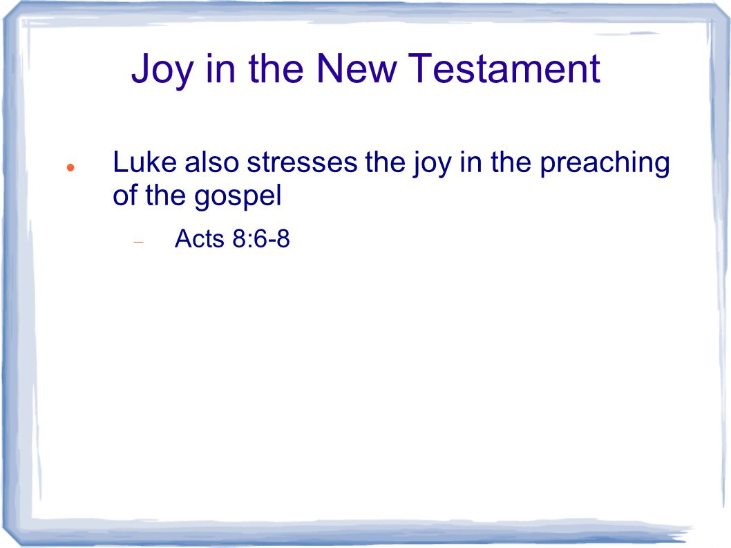 Joy in the New Testament Luke also stresses the joy in the preaching of the gospel  Acts 8:6-8