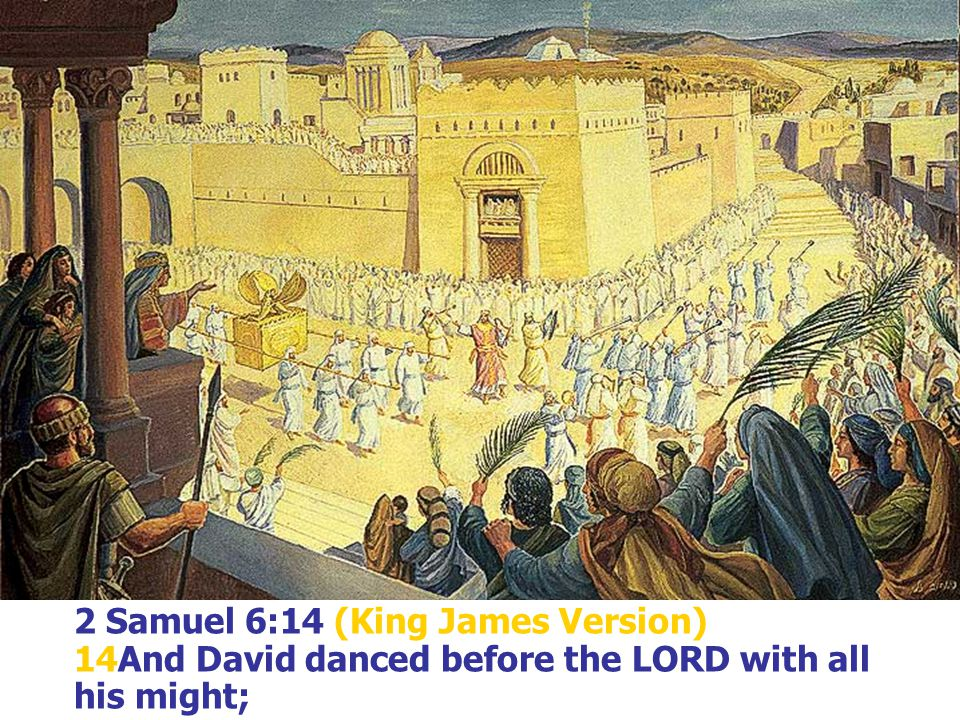 2 Samuel 6:14 (King James Version) 14And David danced before the LORD with all his might;