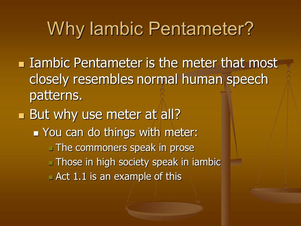 Why Else Iambic Pentameter.