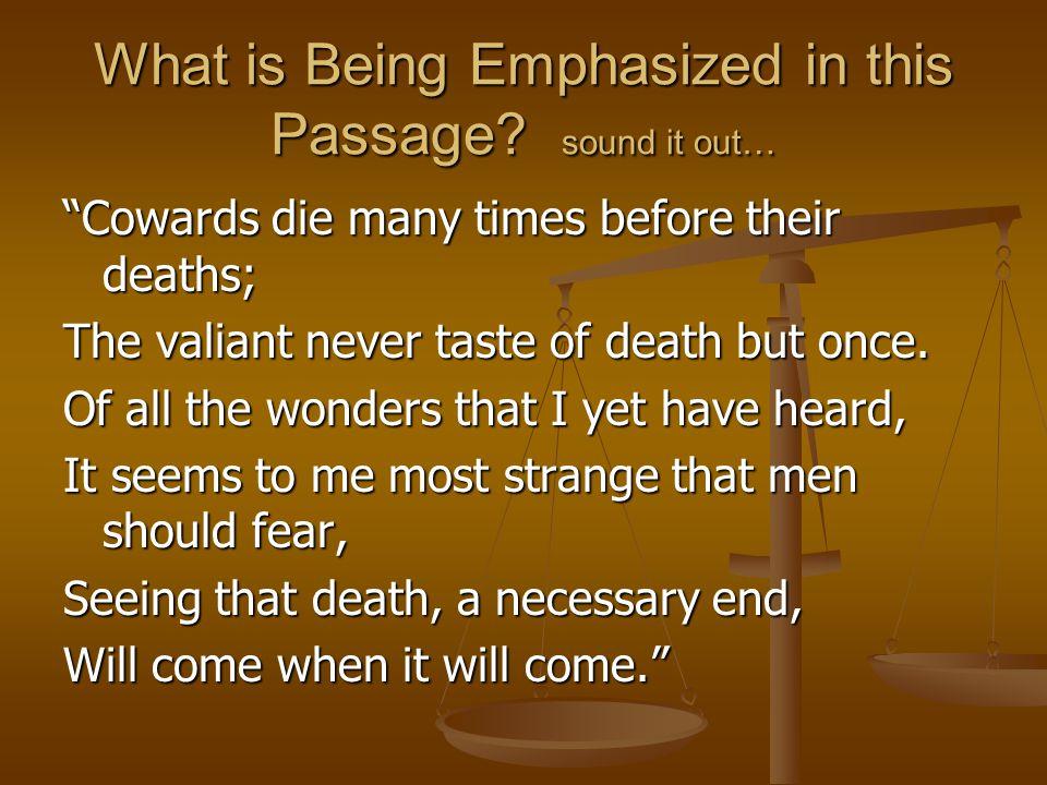 Answer / U / / / U / / / / U / / / U / / / Cowards die many times before their deaths; U / U / U / U / U / U / U / U / U / U / The valiant never taste of death but once.
