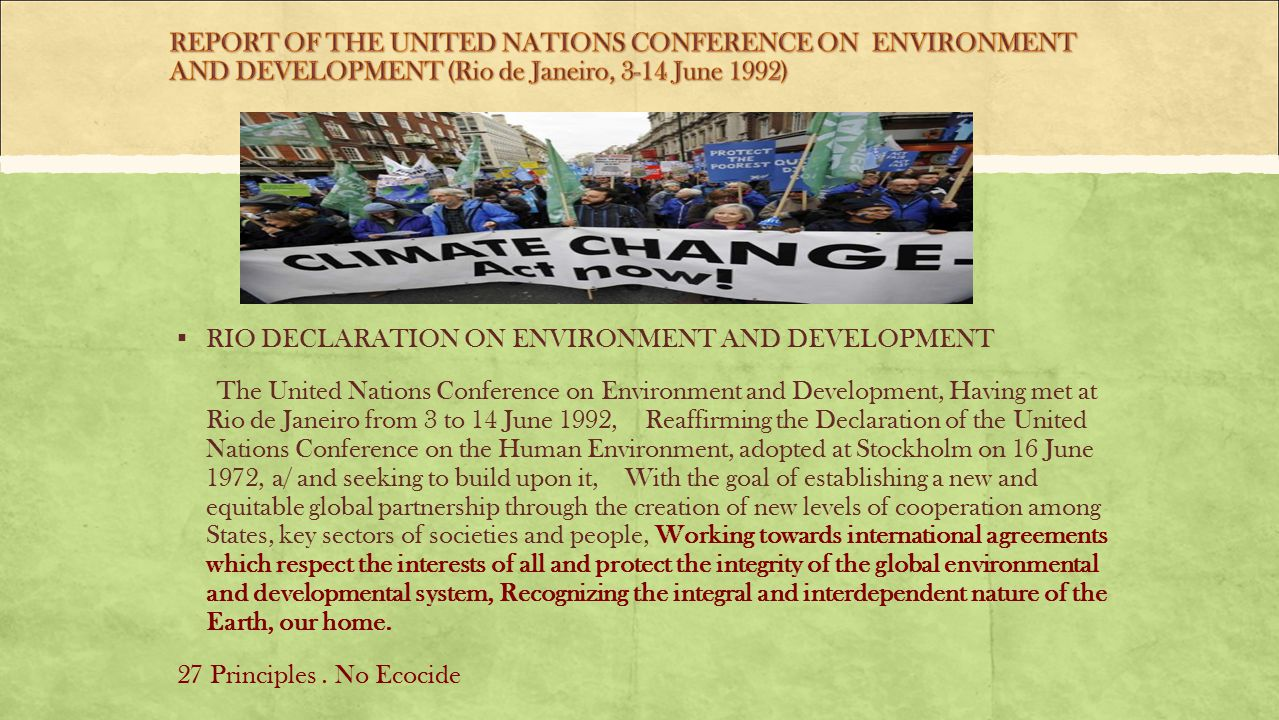 ▪ RIO DECLARATION ON ENVIRONMENT AND DEVELOPMENT The United Nations Conference on Environment and Development, Having met at Rio de Janeiro from 3 to