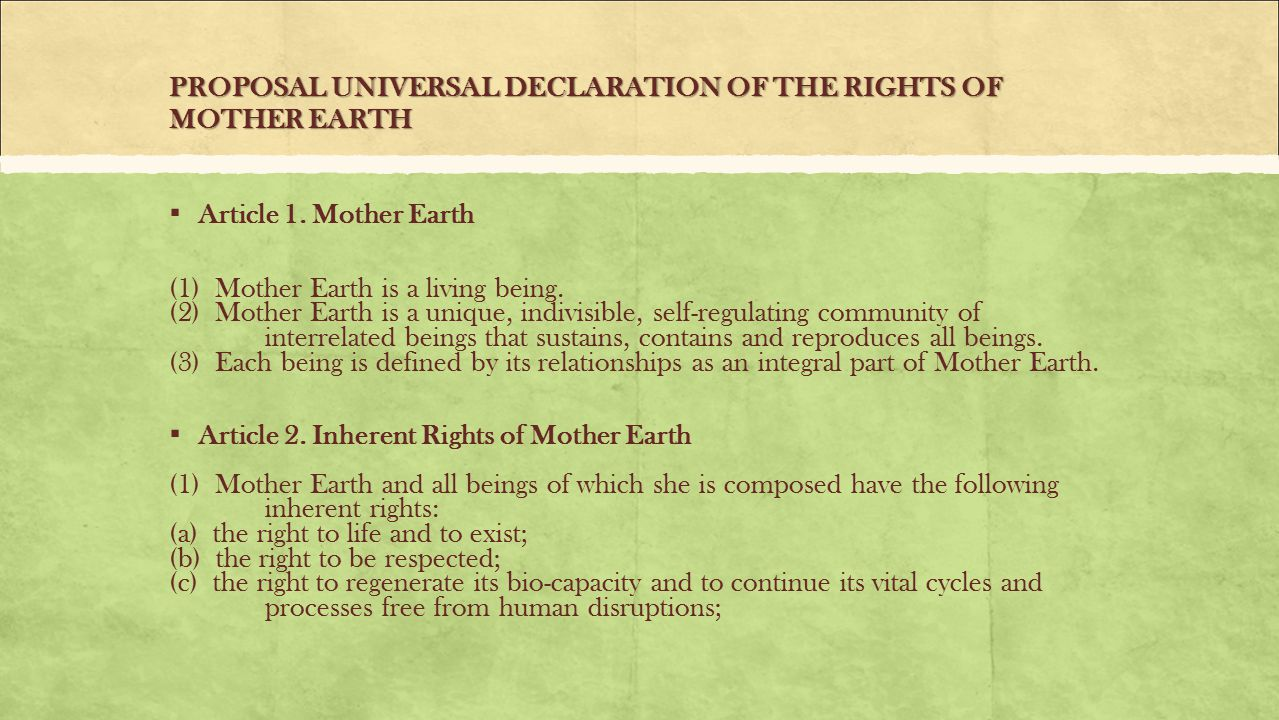 PROPOSAL UNIVERSAL DECLARATION OF THE RIGHTS OF MOTHER EARTH ▪ Article 1. Mother Earth (1) Mother Earth is a living being. (2) Mother Earth is a uniqu