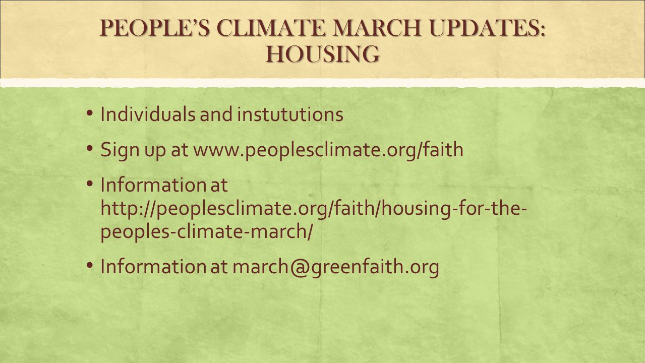 PEOPLE'S CLIMATE MARCH UPDATES: HOUSING Individuals and instututions Sign up at www.peoplesclimate.org/faith Information at http://peoplesclimate.org/faith/housing-for-the- peoples-climate-march/ Information at march@greenfaith.org