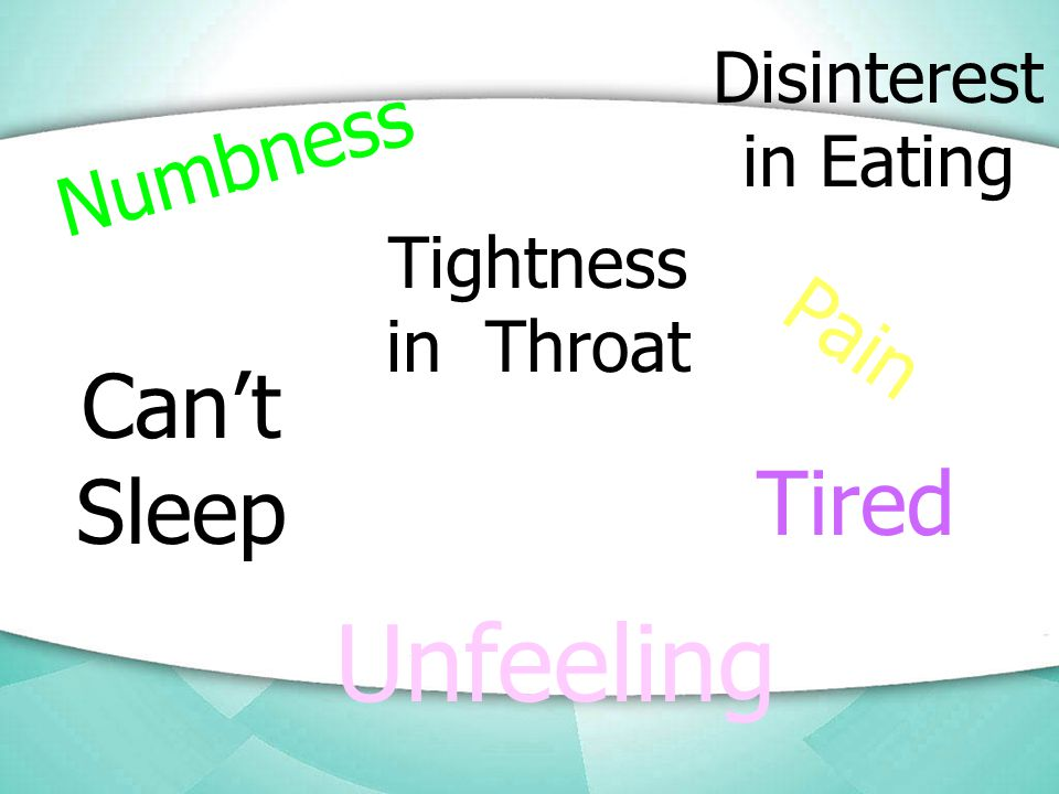Numbness Unfeeling Pain Tired Can't Sleep Tightness in Throat Disinterest in Eating