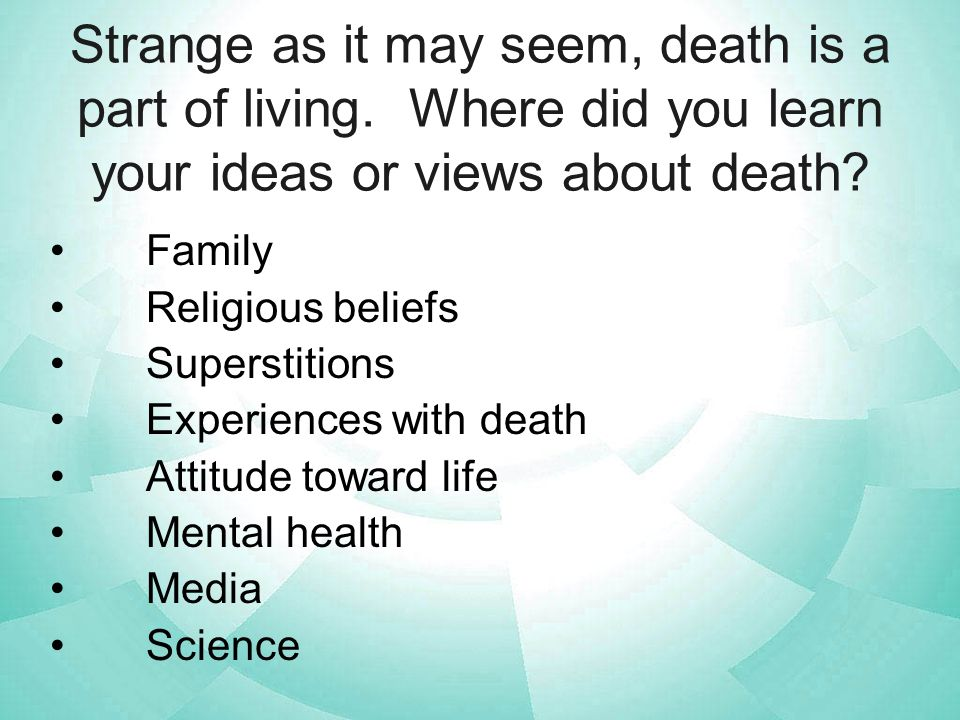 Strange as it may seem, death is a part of living.