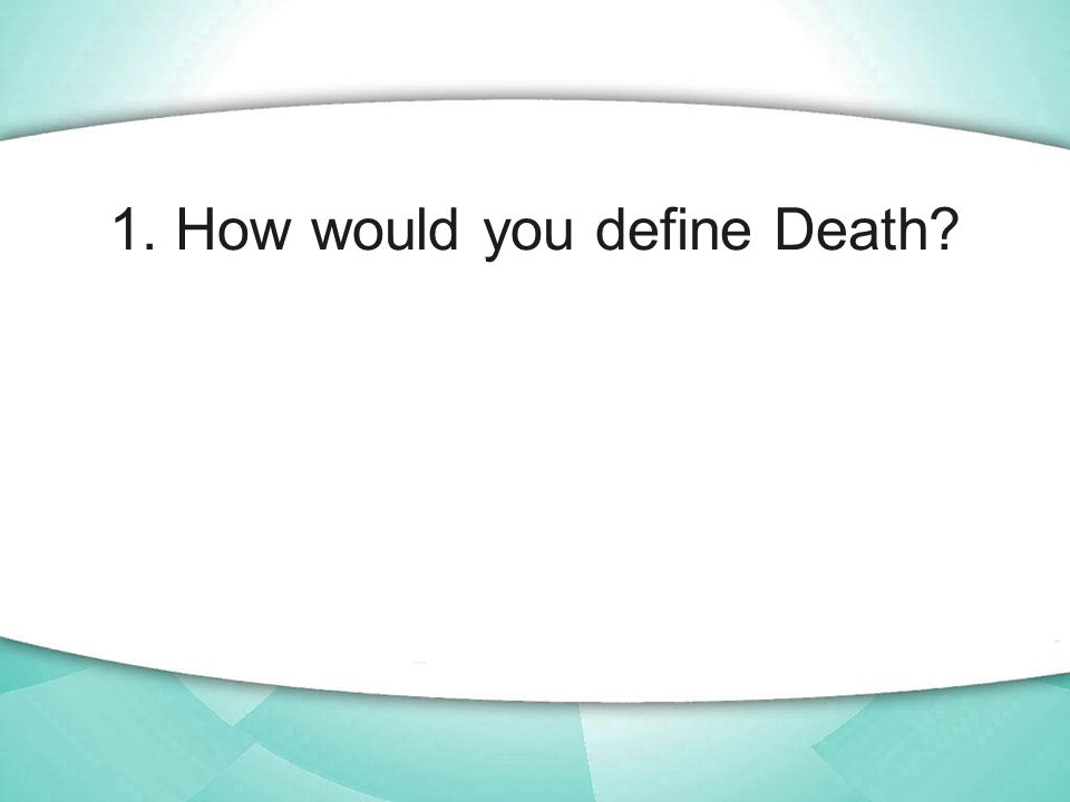 1. How would you define Death