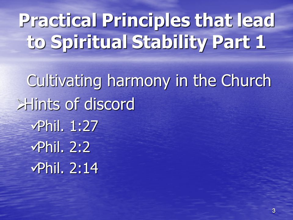 3 Practical Principles that lead to Spiritual Stability Part 1 Cultivating harmony in the Church  Hints of discord Phil. 1:27 Phil. 1:27 Phil. 2:2 Ph