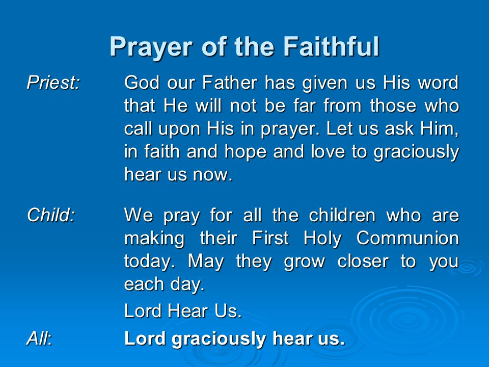 Prayer of the Faithful Priest:God our Father has given us His word that He will not be far from those who call upon His in prayer. Let us ask Him, in
