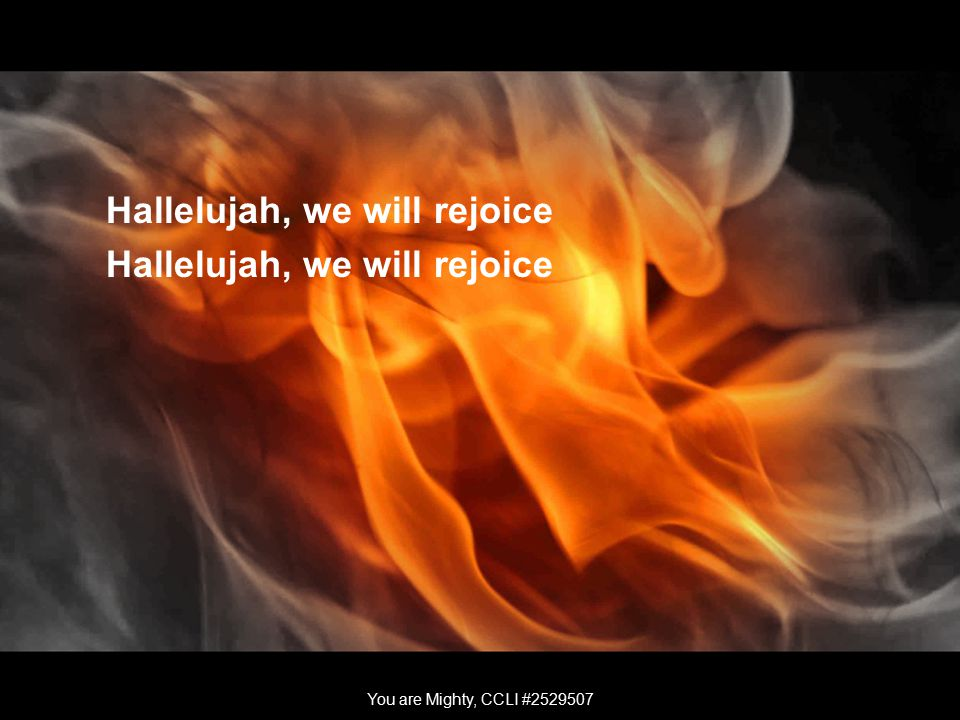 Hallelujah, we will rejoice You are Mighty, CCLI #2529507