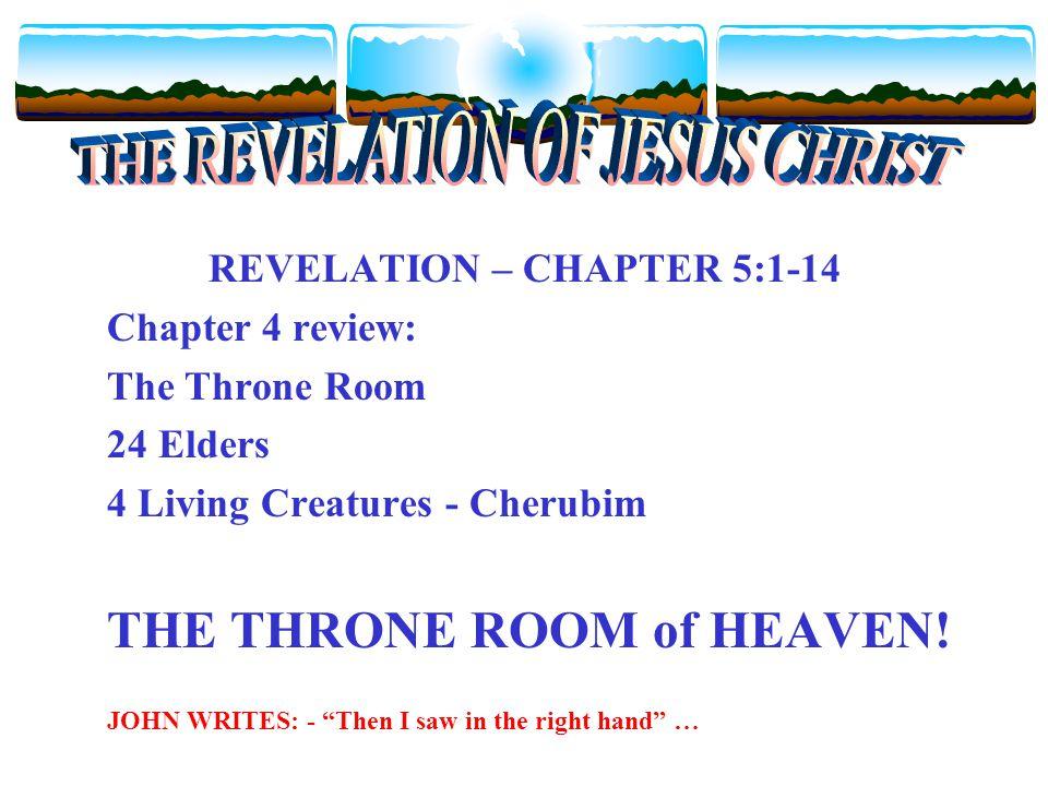 REVELATION – CHAPTER 5:1-14 Chapter 4 review: The Throne Room 24 Elders 4 Living Creatures - Cherubim THE THRONE ROOM of HEAVEN.