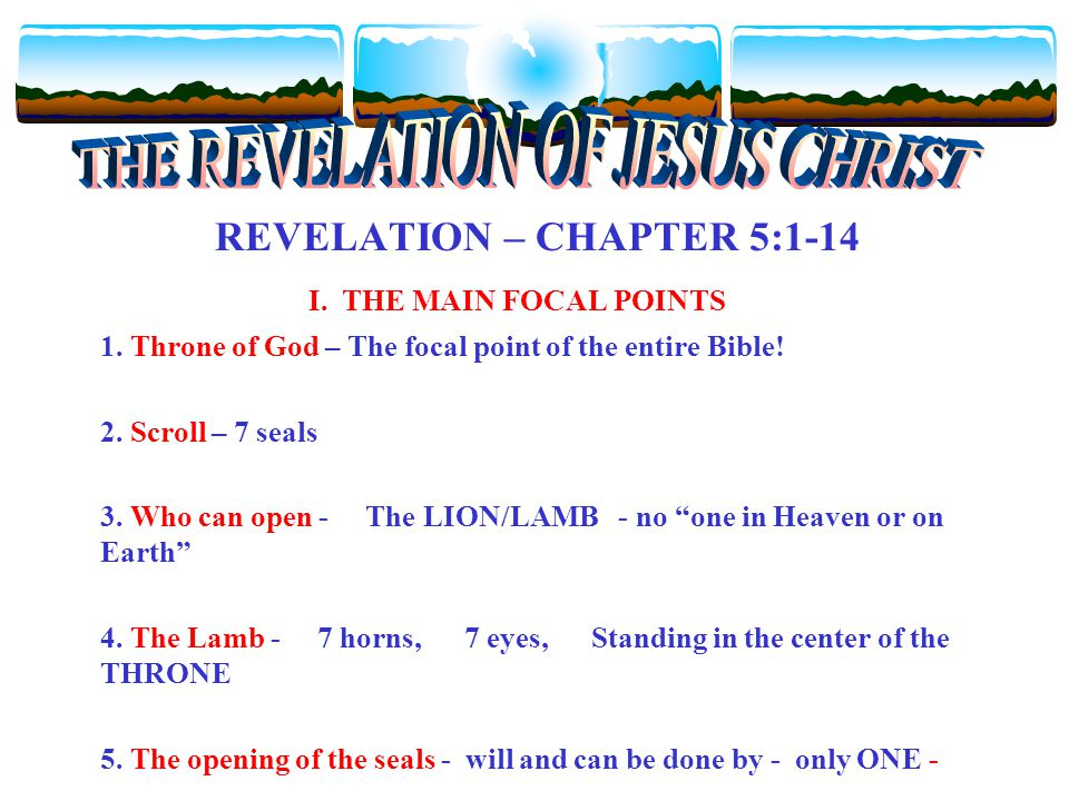 REVELATION – CHAPTER 5:1-14 I. THE MAIN FOCAL POINTS 1.