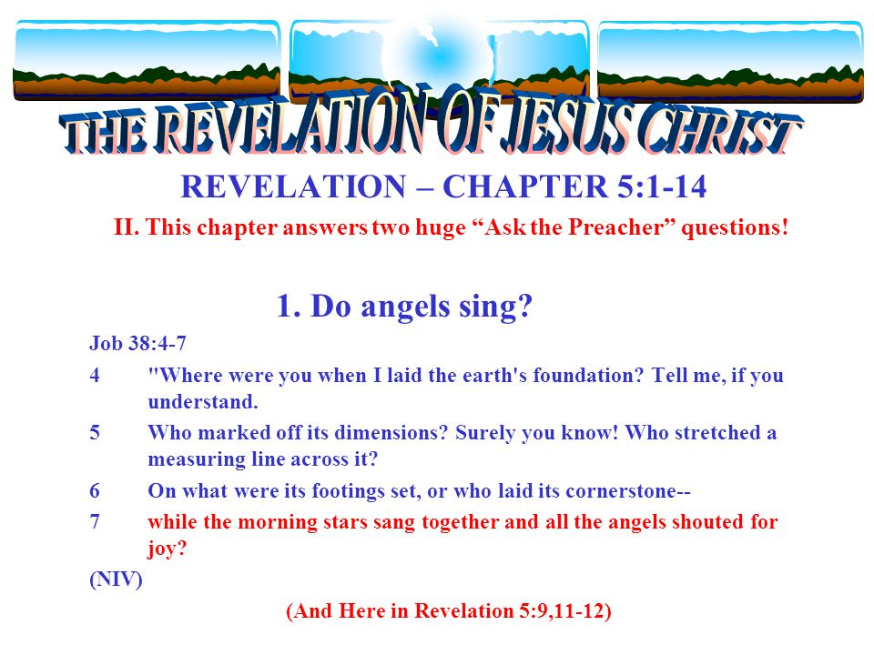 REVELATION – CHAPTER 5:1-14 II.This chapter answers two huge Ask the Preacher questions.