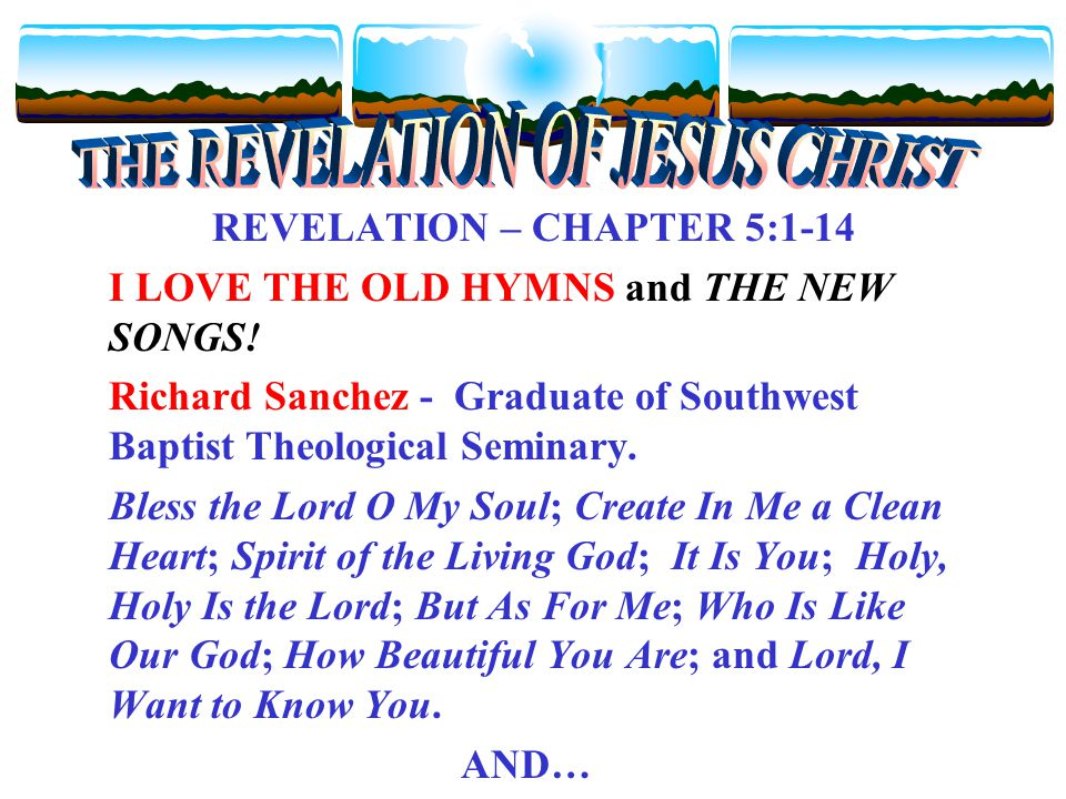 REVELATION – CHAPTER 5:1-14 I LOVE THE OLD HYMNS and THE NEW SONGS.