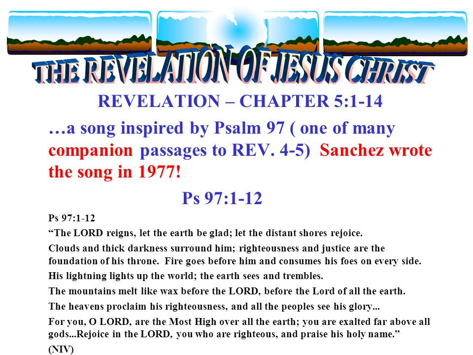 REVELATION – CHAPTER 5:1-14 …a song inspired by Psalm 97 ( one of many companion passages to REV.