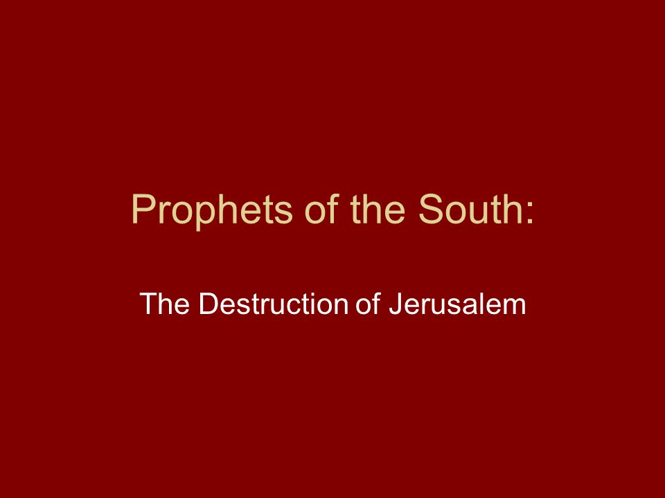Prophets of the South: The Destruction of Jerusalem