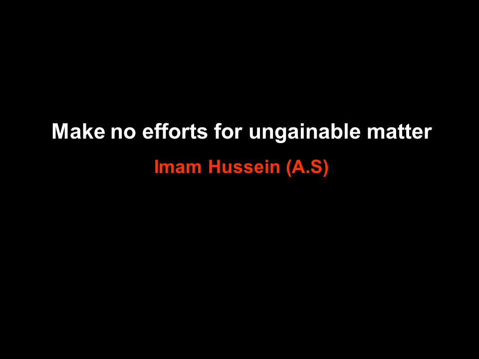Avoid responsible for something not in your power to perform Imam Hussein (A.S)