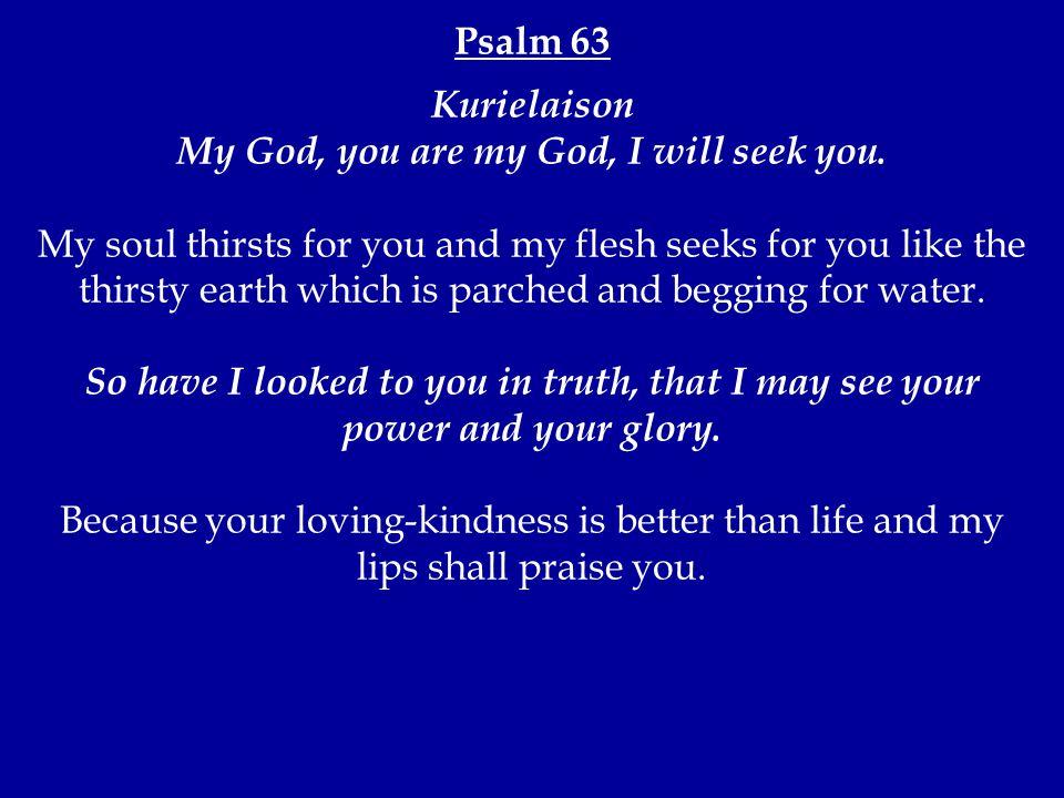 Psalm 63 Kurielaison My God, you are my God, I will seek you.