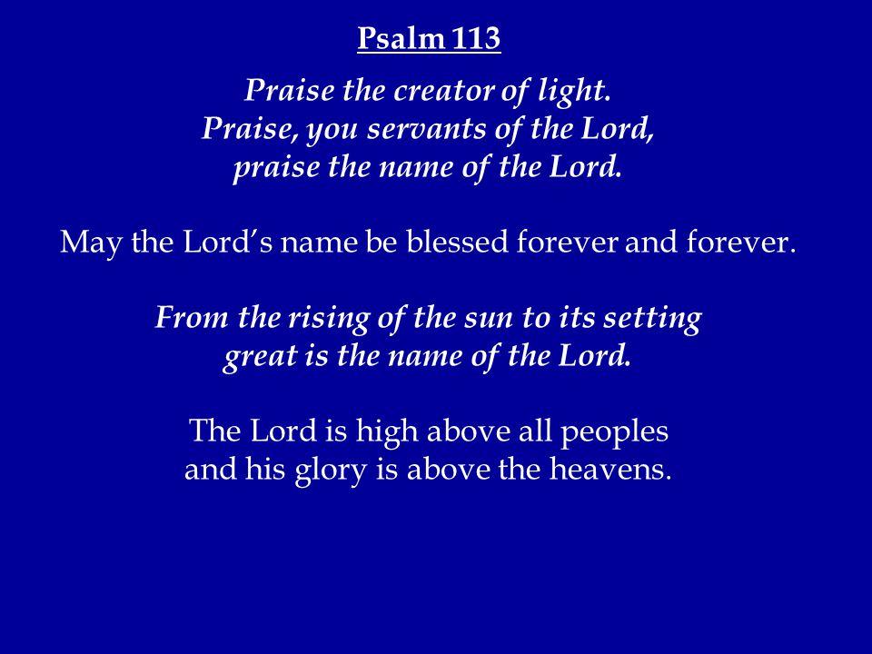 Psalm 113 Praise the creator of light.