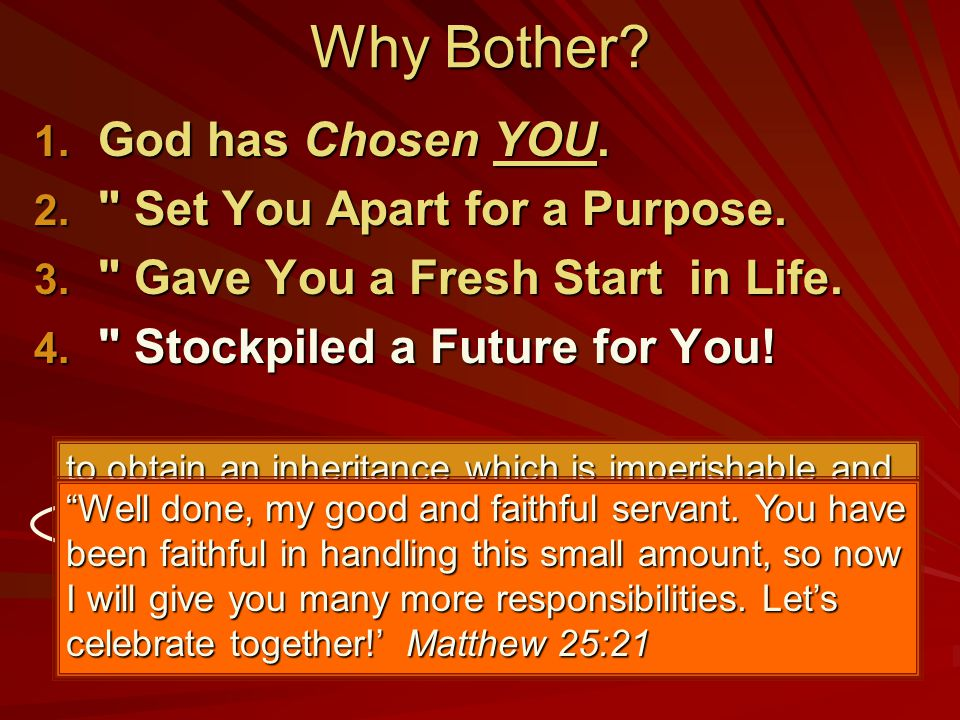 Why Bother? 1. God has Chosen YOU. 2.