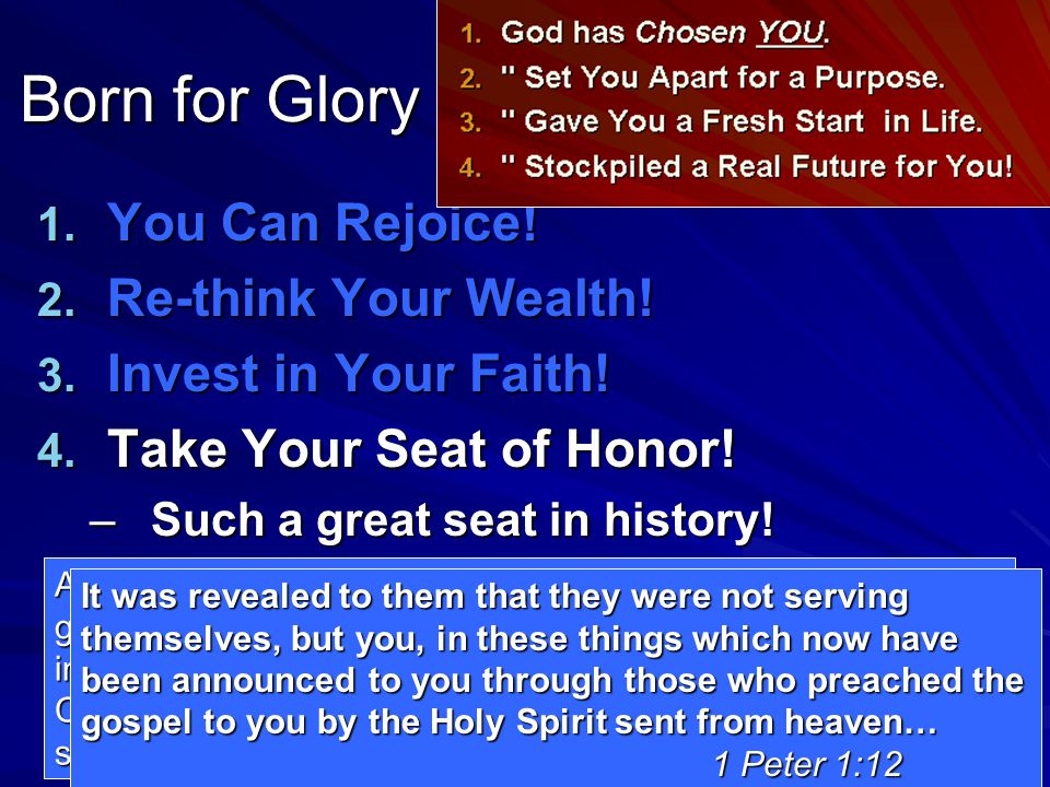 1. You Can Rejoice! 2. Re-think Your Wealth! 3. Invest in Your Faith! 4. Take Your Seat of Honor! –Such a great seat in history! As to this salvation,