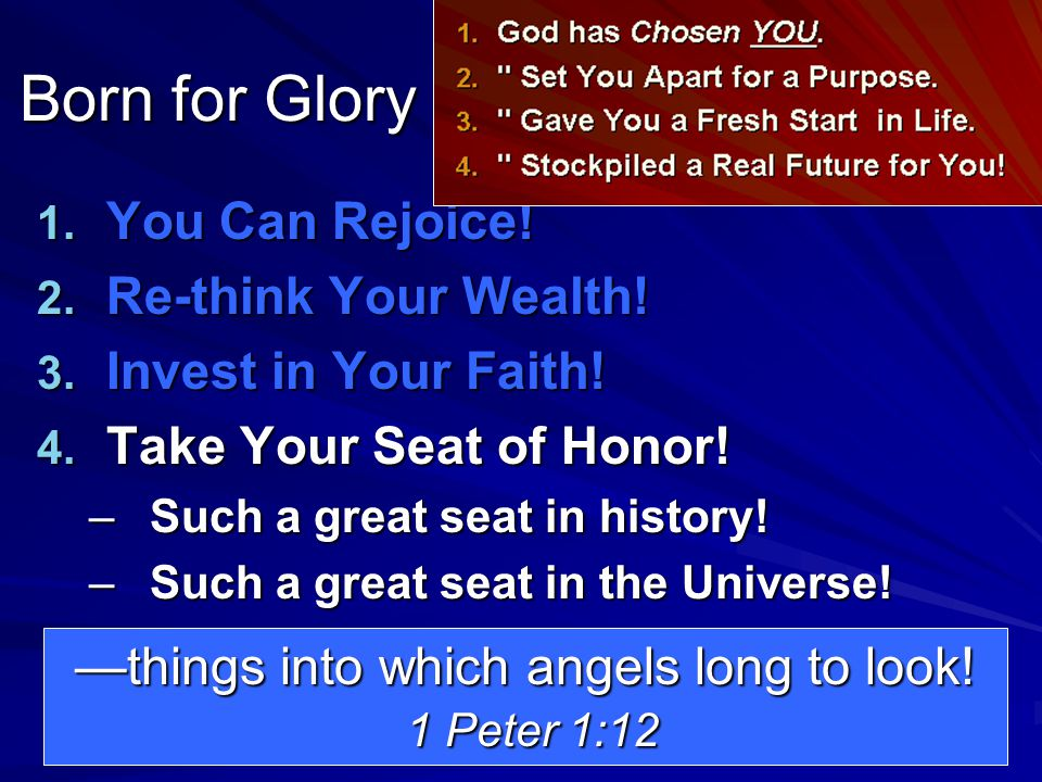 1. You Can Rejoice! 2. Re-think Your Wealth! 3. Invest in Your Faith! 4. Take Your Seat of Honor! –Such a great seat in history! –Such a great seat in