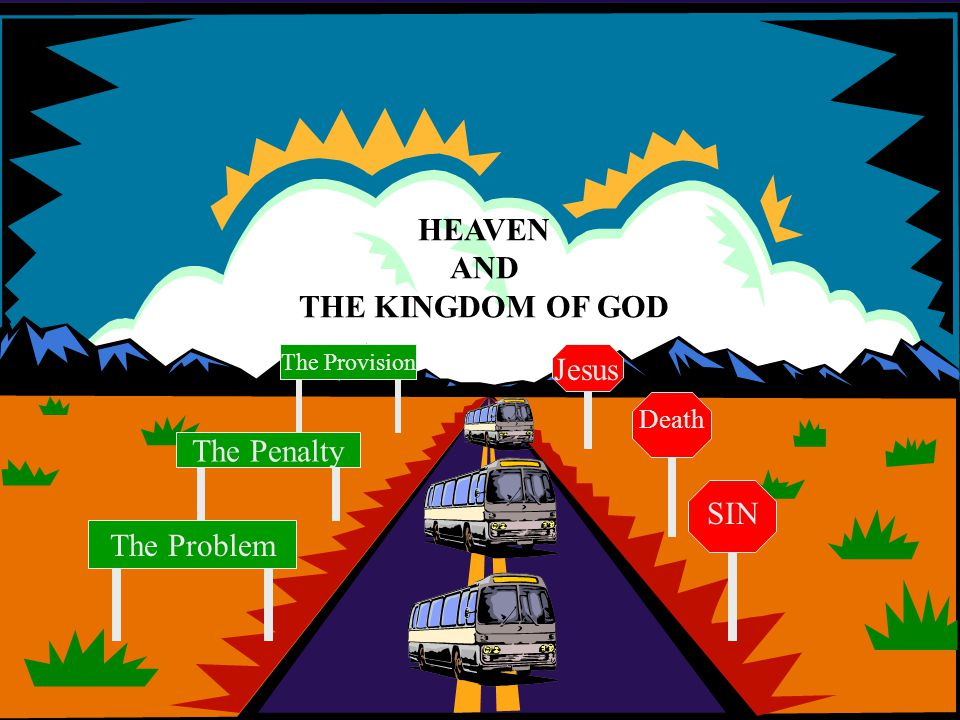 HEAVEN AND THE KINGDOM OF GOD SIN The Problem The Penalty Death The Provision Jesus