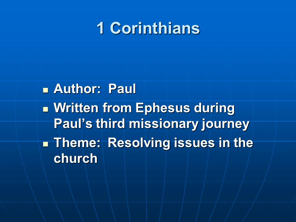 1 Corinthians Author: Paul Author: Paul Written from Ephesus during Paul's third missionary journey Written from Ephesus during Paul's third missionary journey Theme: Resolving issues in the church Theme: Resolving issues in the church