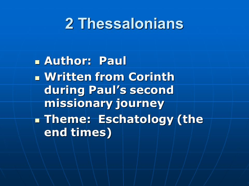 Author: Paul Author: Paul Written from Corinth during Paul's second missionary journey Written from Corinth during Paul's second missionary journey Theme: Eschatology (the end times) Theme: Eschatology (the end times)