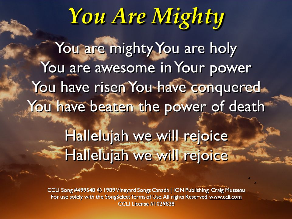 You Are Mighty You are mighty You are holy You are awesome in Your power You have risen You have conquered You have beaten the power of deathHalleluja