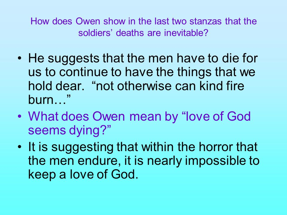 How does Owen show in the last two stanzas that the soldiers' deaths are inevitable? He suggests that the men have to die for us to continue to have t