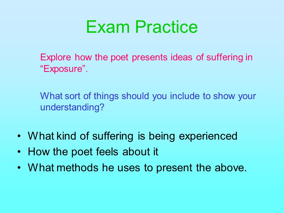 """Exam Practice Explore how the poet presents ideas of suffering in """"Exposure"""". What sort of things should you include to show your understanding? What"""