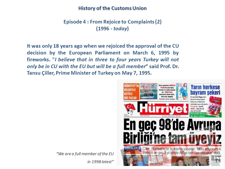 History of the Customs Union Episode 4 : From Rejoice to Complaints (2) (1996 - today) It was only 18 years ago when we rejoiced the approval of the C