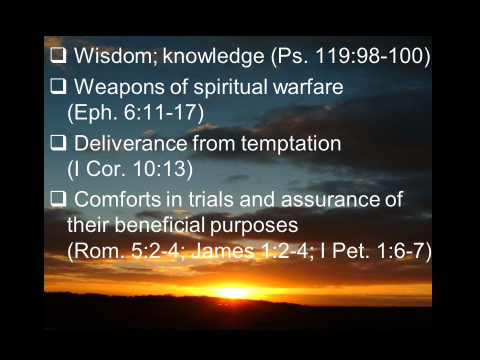  Wisdom; knowledge (Ps.119:98-100)  Weapons of spiritual warfare (Eph.