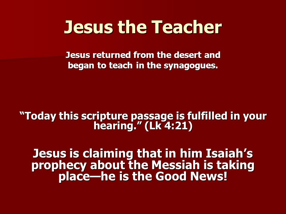 Jesus the Teacher Jesus returned from the desert and began to teach in the synagogues.