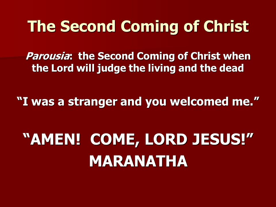 "The Second Coming of Christ Parousia: the Second Coming of Christ when the Lord will judge the living and the dead ""I was a stranger and you welcomed"