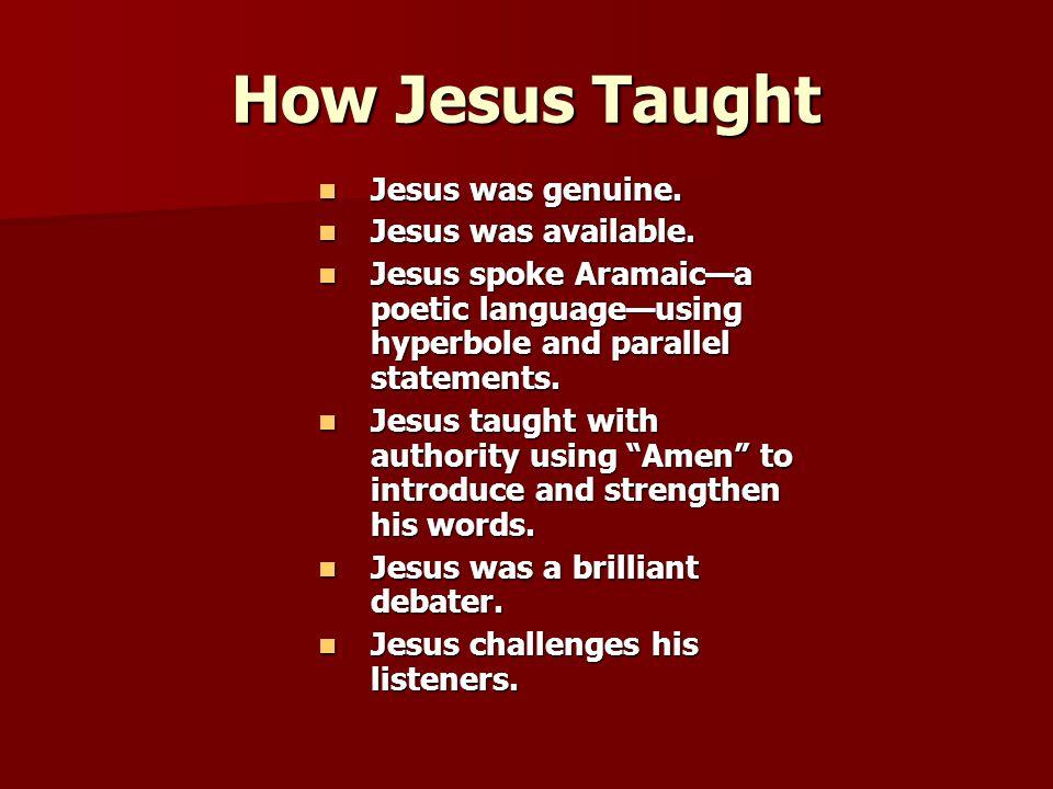 How Jesus Taught Jesus was genuine. Jesus was genuine.