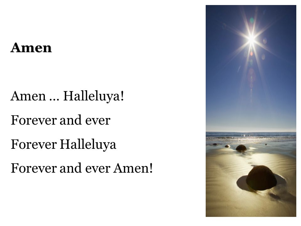 Amen Amen … Halleluya! Forever and ever Forever Halleluya Forever and ever Amen!