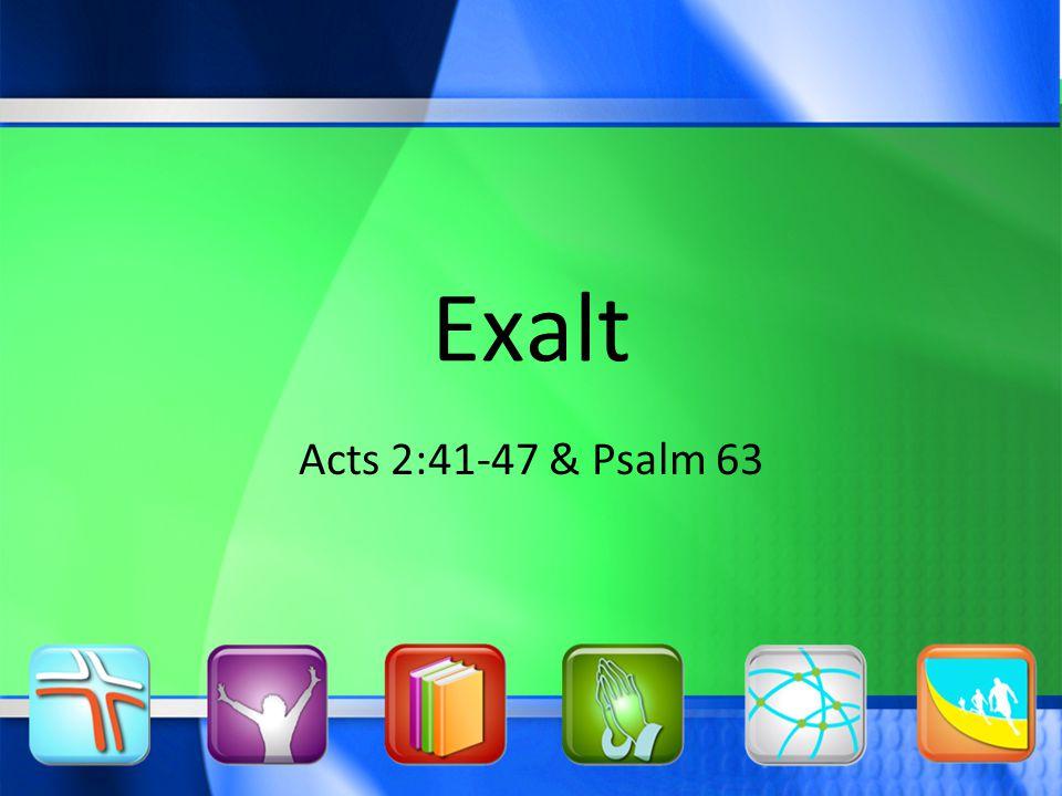 Exalt Acts 2:41-47 & Psalm 63