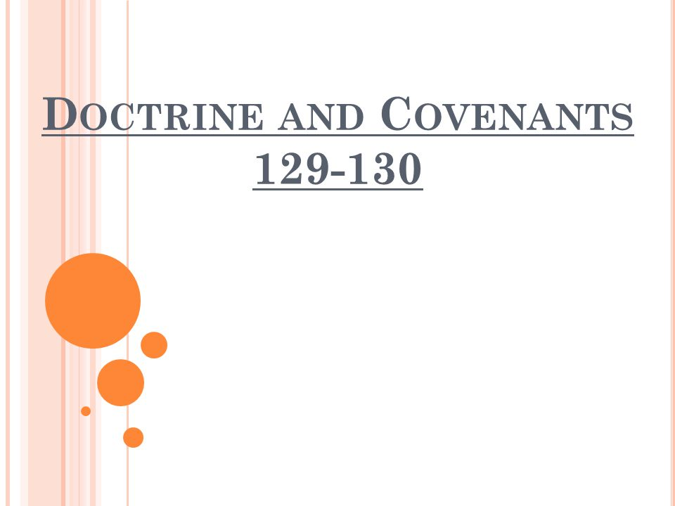 Doctrine and Covenants 129 It was necessary to educate the Saints that they not be deceived by counterfeit revelations or by the devil appearing as an angel of light (D&C 128:20).