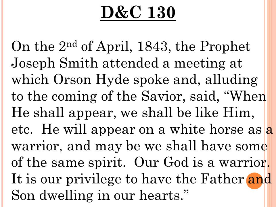D&C 130 On the 2 nd of April, 1843, the Prophet Joseph Smith attended a meeting at which Orson Hyde spoke and, alluding to the coming of the Savior, said, When He shall appear, we shall be like Him, etc.