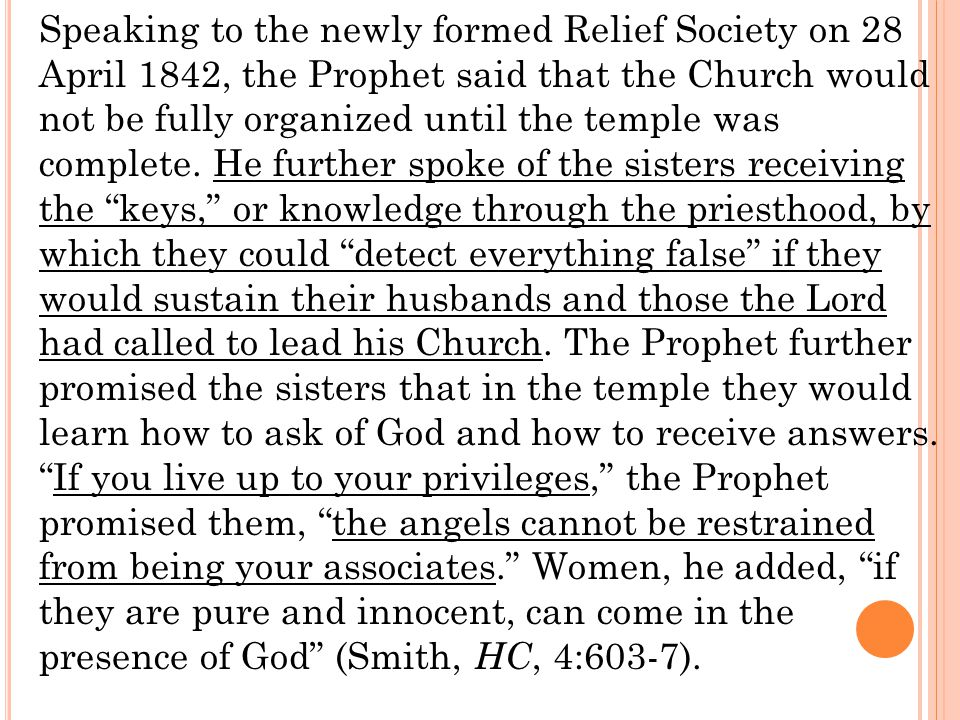 Speaking to the newly formed Relief Society on 28 April 1842, the Prophet said that the Church would not be fully organized until the temple was complete.