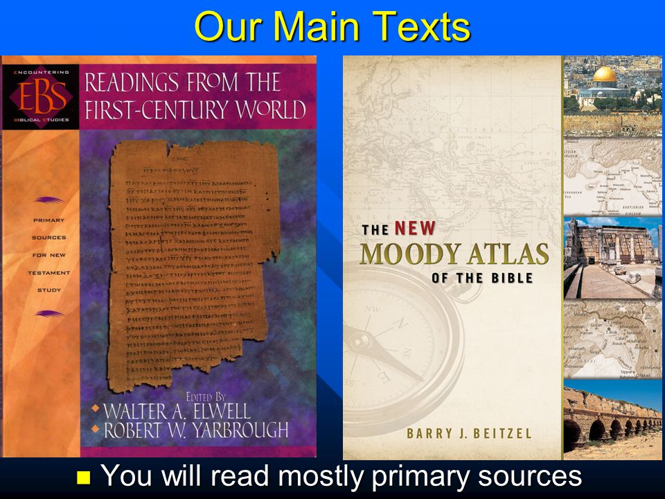 Our Main Texts You will read mostly primary sources You will read mostly primary sources