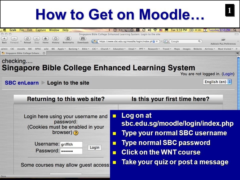 How to Get on Moodle… 1 1 Log on at sbc.edu.sg/moodle/login/index.php Log on at sbc.edu.sg/moodle/login/index.php Type your normal SBC username Type y