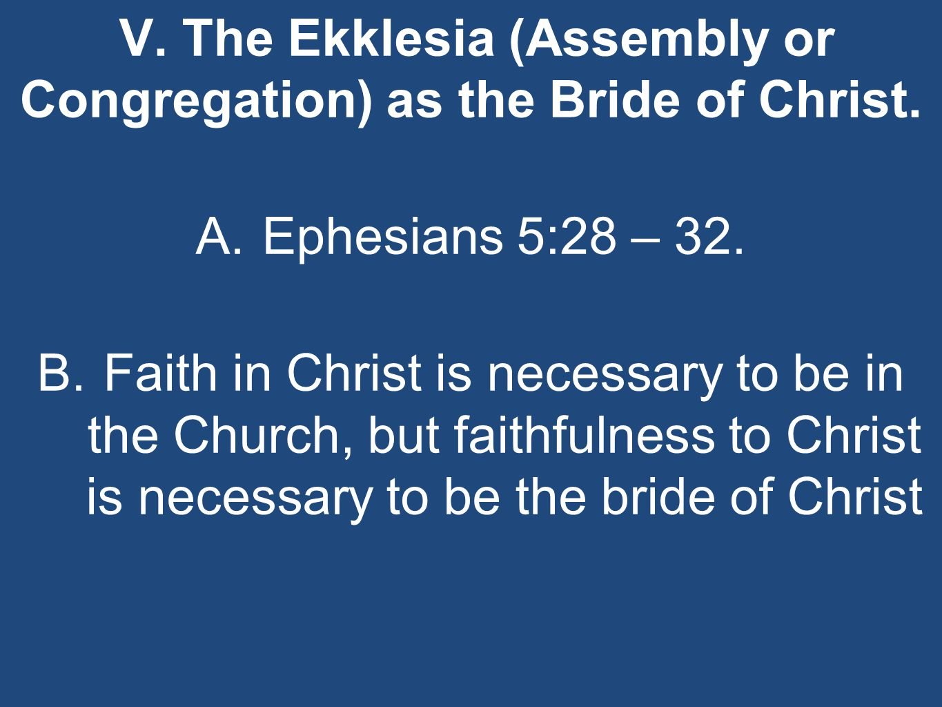 V. The Ekklesia (Assembly or Congregation) as the Bride of Christ.