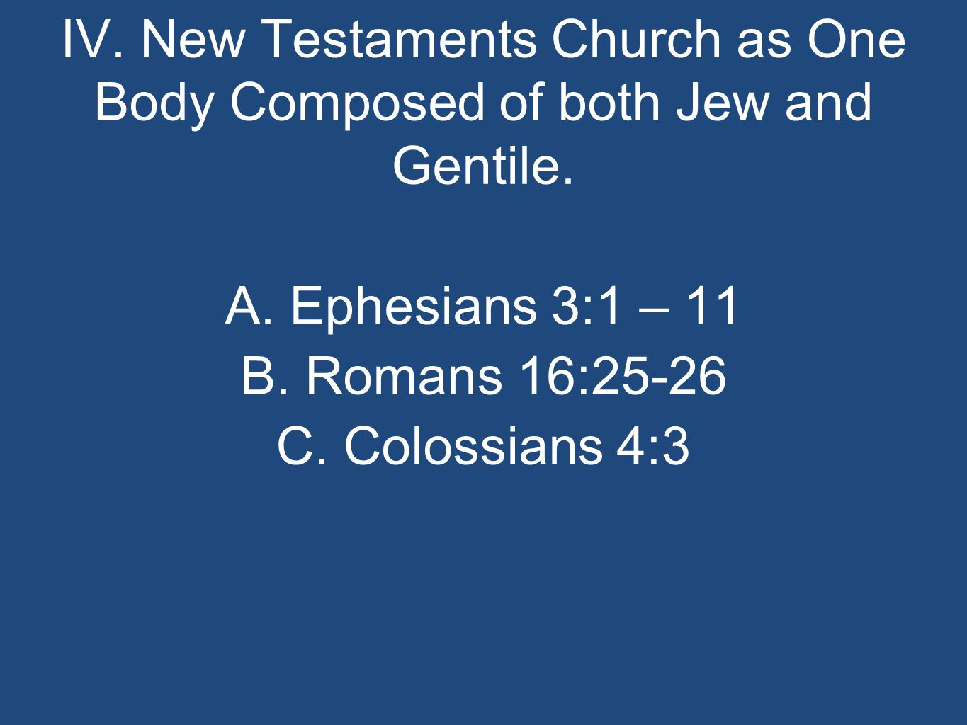 IV. New Testaments Church as One Body Composed of both Jew and Gentile.