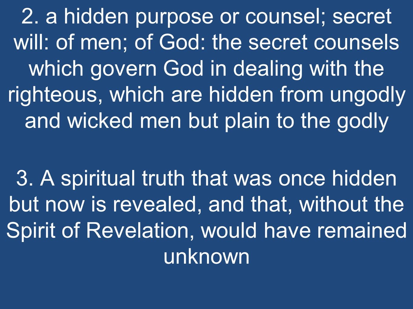 2. a hidden purpose or counsel; secret will: of men; of God: the secret counsels which govern God in dealing with the righteous, which are hidden from
